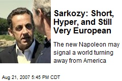 Sarkozy: Short, Hyper, and Still Very European