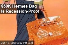 $50K Hermes Bag Is Recession-Proof