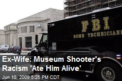 Ex-Wife: Museum Shooter's Racism 'Ate Him Alive'