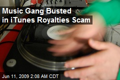 Music Gang Busted in iTunes Royalties Scam