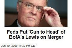 Feds Put 'Gun to Head' of BofA's Lewis on Merger