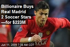 Billionaire Buys Real Madrid 2 Soccer Stars —for $223M