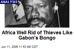 Africa Well Rid of Thieves Like Gabon's Bongo