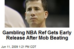 Gambling NBA Ref Gets Early Release After Mob Beating