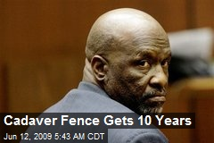 Cadaver Fence Gets 10 Years