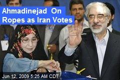 Ahmadinejad On Ropes as Iran Votes