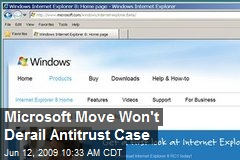 Microsoft Move Won't Derail Antitrust Case