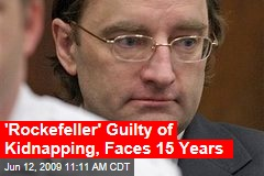 'Rockefeller' Guilty of Kidnapping, Faces 15 Years