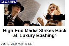 High-End Media Strikes Back at 'Luxury Bashing'