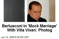 Berlusconi in 'Mock Marriage' With Villa Vixen: Photog