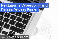 Pentagon's Cybercommand Raises Privacy Fears