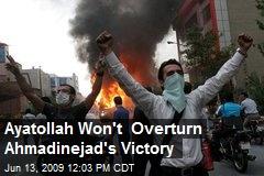 Ayatollah Won't Overturn Ahmadinejad's Victory