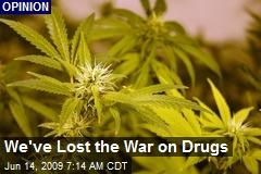 We've Lost the War on Drugs