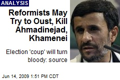 Reformists May Try to Oust, Kill Ahmadinejad, Khamenei