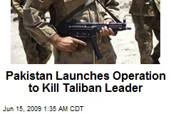 Pakistan Launches Operation to Kill Taliban Leader