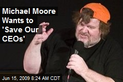 Michael Moore Wants to 'Save Our CEOs'