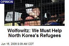 Wolfowitz: We Must Help North Korea's Refugees