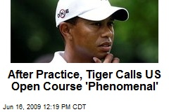 After Practice, Tiger Calls US Open Course 'Phenomenal'