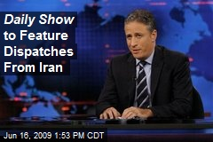 Daily Show to Feature Dispatches From Iran