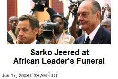 Sarko Jeered at African Leader's Funeral