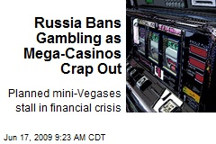Russia Bans Gambling as Mega-Casinos Crap Out