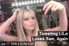 Tweeting LiLo Loses Sam, Again