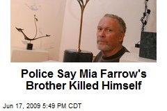 Police Say Mia Farrow's Brother Killed Himself