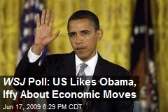 WSJ Poll: US Likes Obama, Iffy About Economic Moves