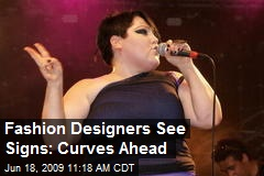 Fashion Designers See Signs: Curves Ahead