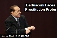 Berlusconi Faces Prostitution Probe