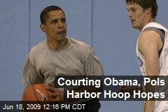Courting Obama, Pols Harbor Hoop Hopes