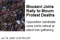 Mousavi Joins Rally to Mourn Protest Deaths