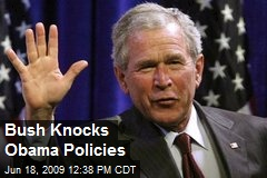 Bush Knocks Obama Policies