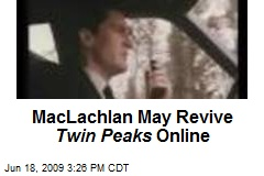 MacLachlan May Revive Twin Peaks Online