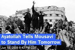 Ayatollah Tells Mousavi to Stand By Him Tomorrow