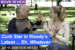 Curb Star in Woody's Latest ... Eh, Whatever