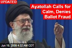 Ayatollah Calls for Calm, Denies Ballot Fraud