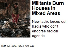 Militants Burn Houses in Mixed Areas