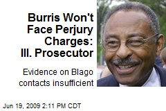 Burris Won't Face Perjury Charges: Ill. Prosecutor