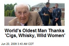 World's Oldest Man Thanks 'Cigs, Whisky, Wild Women'