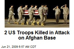 2 US Troops Killed in Attack on Afghan Base