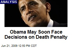 Obama May Soon Face Decisions on Death Penalty