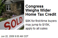 Congress Weighs Wider Home Tax Credit