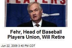 Fehr, Head of Baseball Players Union, Will Retire