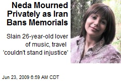 Neda Mourned Privately as Iran Bans Memorials