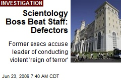 Scientology Boss Beat Staff: Defectors
