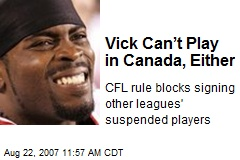Vick Can't Play in Canada, Either