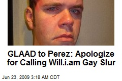 GLAAD to Perez: Apologize for Calling Will.i.am Gay Slur