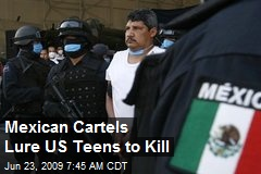 Mexican Cartels Lure US Teens to Kill