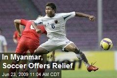 In Myanmar, Soccer Offers Relief